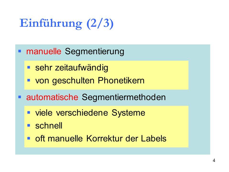 4 manuelle Segmentierung automatische Segmentiermethoden sehr zeitaufwändig von geschulten Phonetikern viele verschiedene Systeme schnell oft manuelle