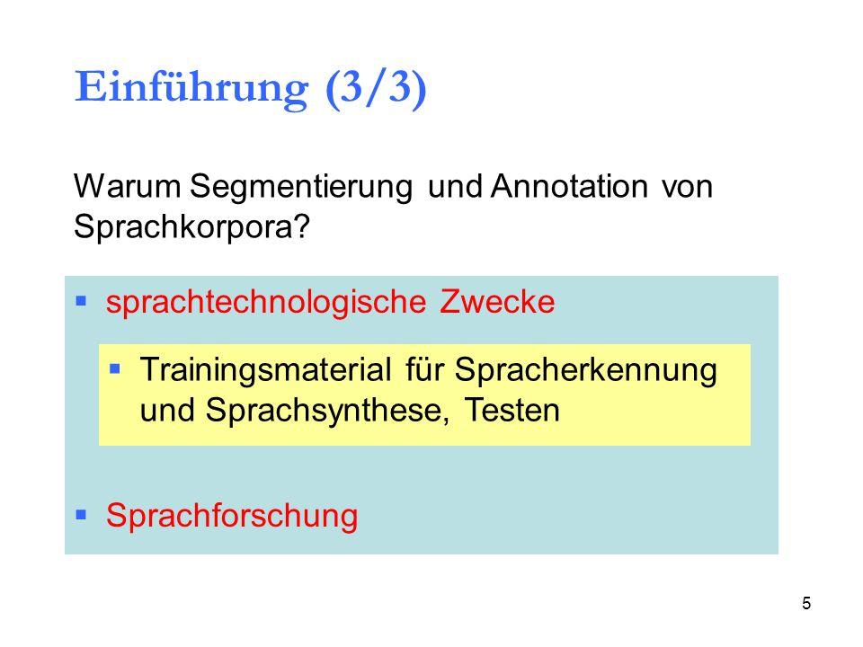 5 Einführung (3/3) Warum Segmentierung und Annotation von Sprachkorpora? sprachtechnologische Zwecke Sprachforschung Trainingsmaterial für Spracherken