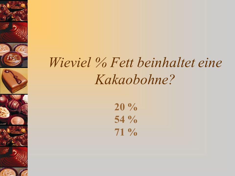 Wieviel % Fett beinhaltet eine Kakaobohne? 20 % 54 % 71 %