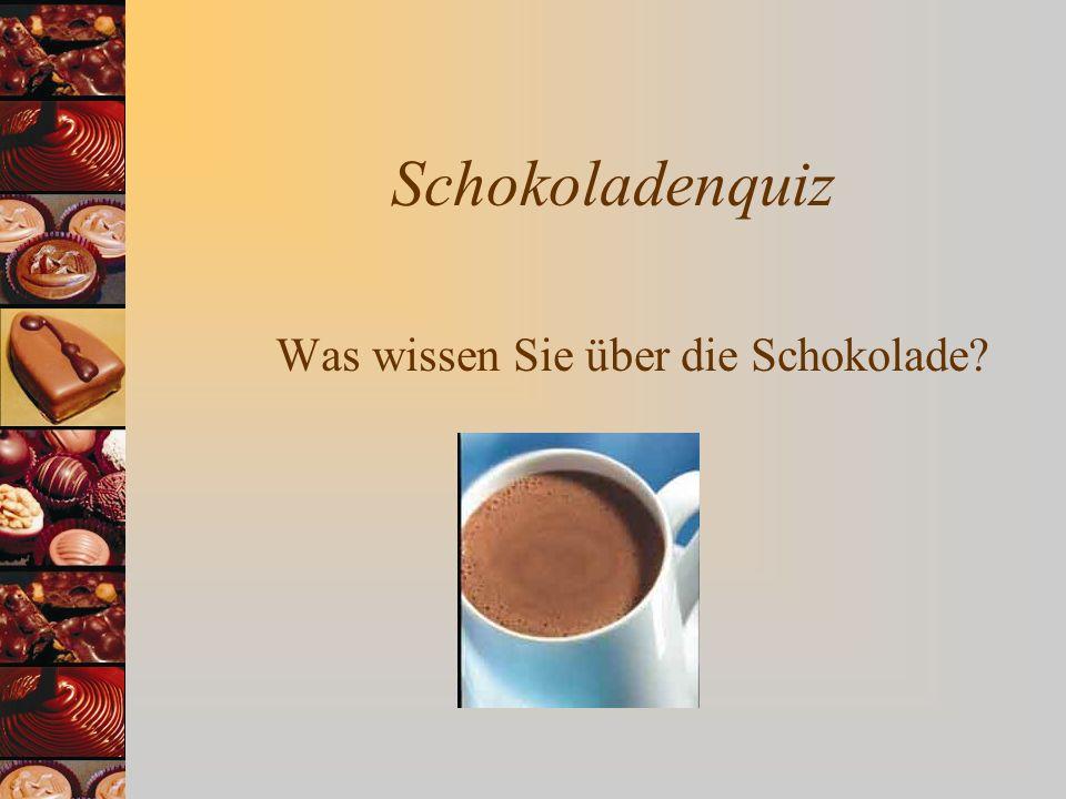 Schokoladenquiz Was wissen Sie über die Schokolade?