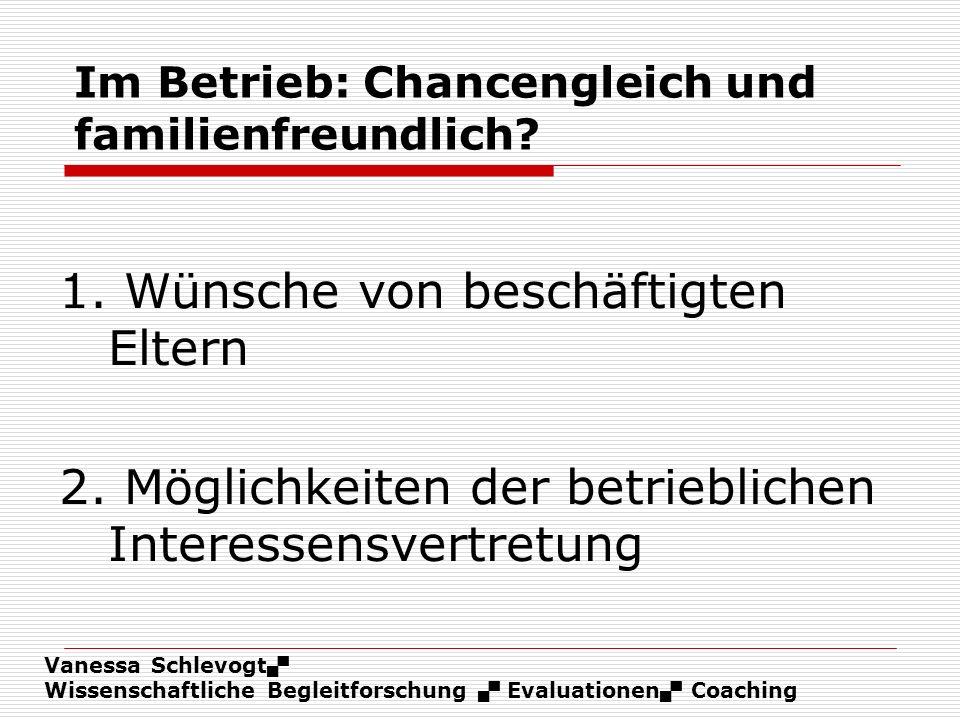 Vanessa Schlevogt Wissenschaftliche Begleitforschung Evaluationen Coaching Im Betrieb: Chancengleich und familienfreundlich? 1. Wünsche von beschäftig