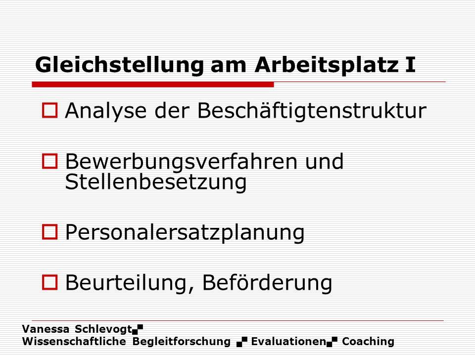 Vanessa Schlevogt Wissenschaftliche Begleitforschung Evaluationen Coaching Gleichstellung am Arbeitsplatz I Analyse der Beschäftigtenstruktur Bewerbun