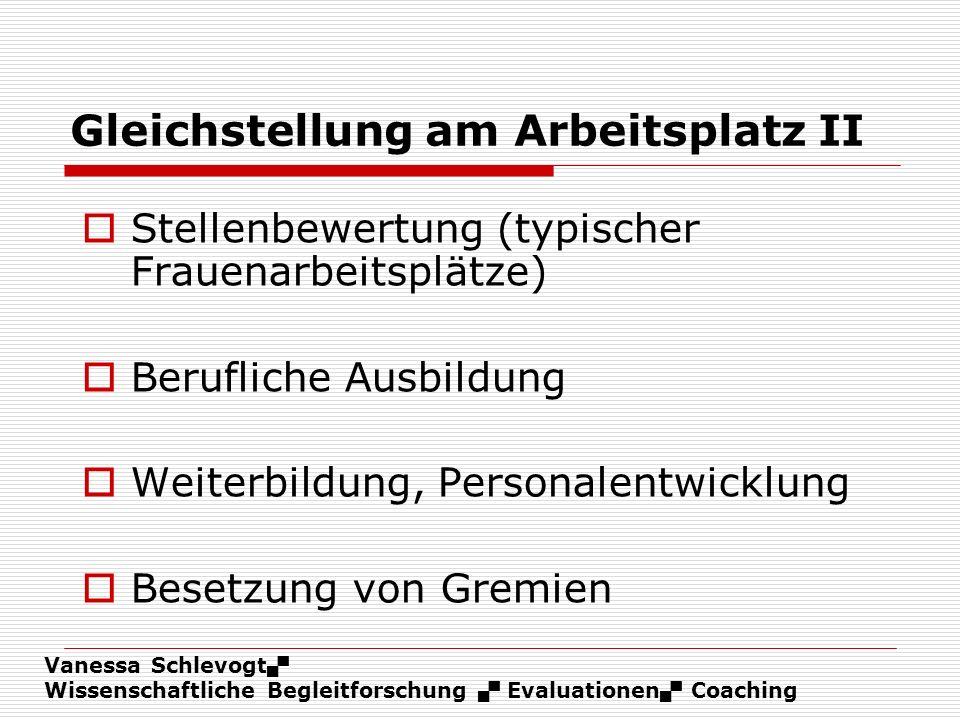 Vanessa Schlevogt Wissenschaftliche Begleitforschung Evaluationen Coaching Gleichstellung am Arbeitsplatz II Stellenbewertung (typischer Frauenarbeits