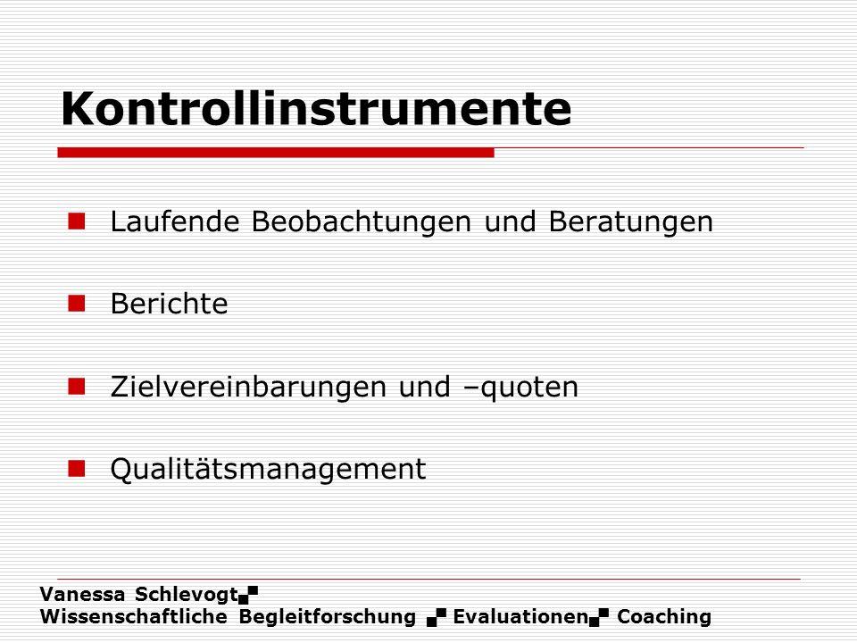Vanessa Schlevogt Wissenschaftliche Begleitforschung Evaluationen Coaching Kontrollinstrumente Laufende Beobachtungen und Beratungen Berichte Zielvere