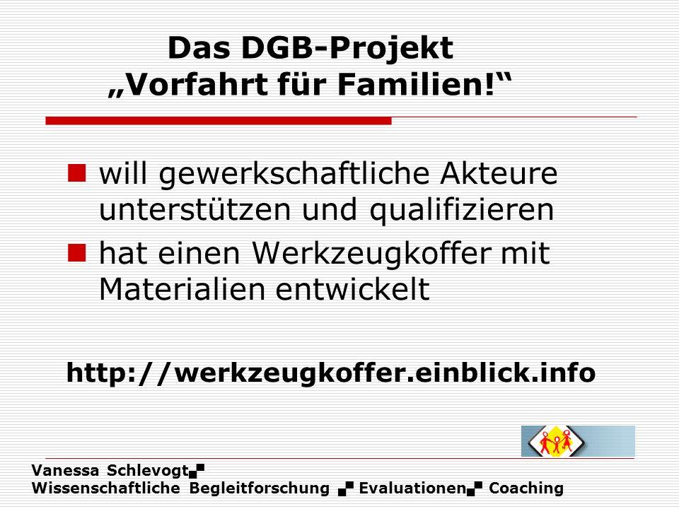 Vanessa Schlevogt Wissenschaftliche Begleitforschung Evaluationen Coaching Das DGB-Projekt Vorfahrt für Familien! will gewerkschaftliche Akteure unter