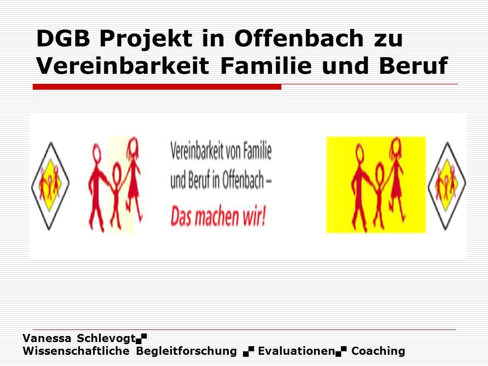 Vanessa Schlevogt Wissenschaftliche Begleitforschung Evaluationen Coaching DGB Projekt in Offenbach zu Vereinbarkeit Familie und Beruf
