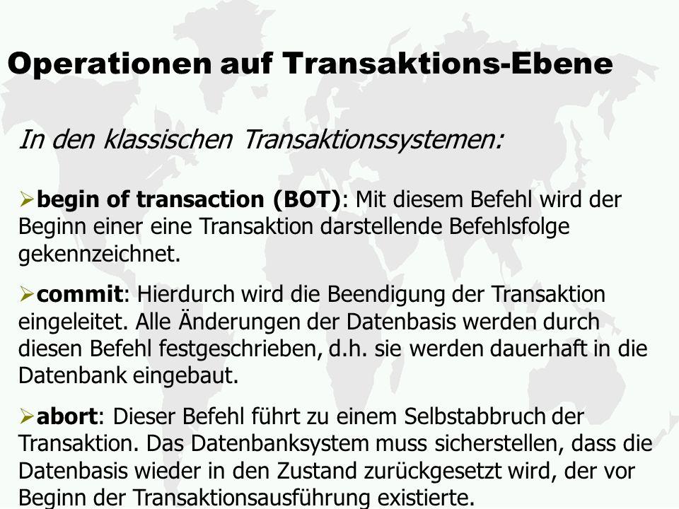 Operationen auf Transaktions-Ebene begin of transaction (BOT): Mit diesem Befehl wird der Beginn einer eine Transaktion darstellende Befehlsfolge gekennzeichnet.
