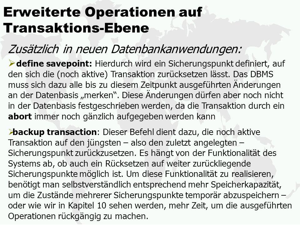 Erweiterte Operationen auf Transaktions-Ebene define savepoint: Hierdurch wird ein Sicherungspunkt definiert, auf den sich die (noch aktive) Transakti