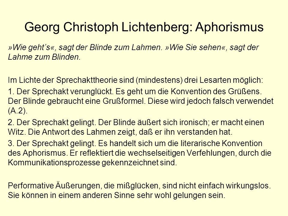 Georg Christoph Lichtenberg: Aphorismus »Wie gehts«, sagt der Blinde zum Lahmen. »Wie Sie sehen«, sagt der Lahme zum Blinden. Im Lichte der Sprechaktt