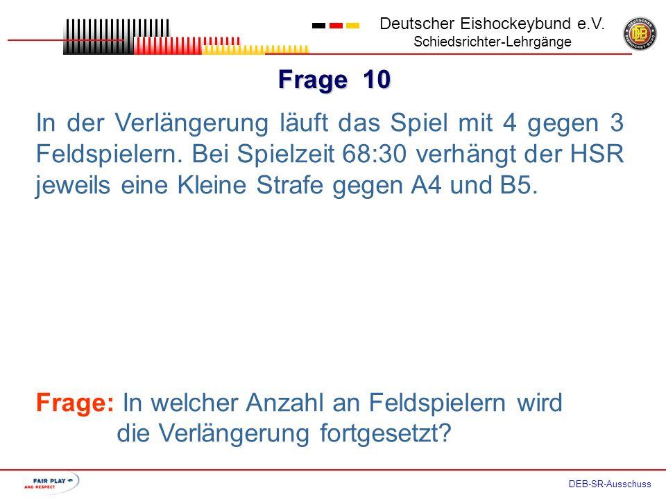 Frage 9 Deutscher Eishockeybund e.V. Schiedsrichter-Lehrgänge DEB-SR-Ausschuss In der Verlängerung spielt Team A mit 4 gegen 3 Feldspielern. Bei 62:30