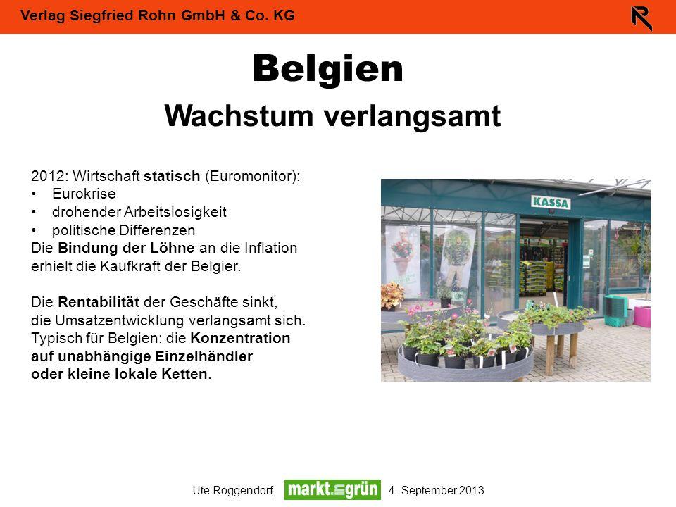 Verlag Siegfried Rohn GmbH & Co. KG Ute Roggendorf, 4. September 2013 Belgien Wachstum verlangsamt 2012: Wirtschaft statisch (Euromonitor): Eurokrise