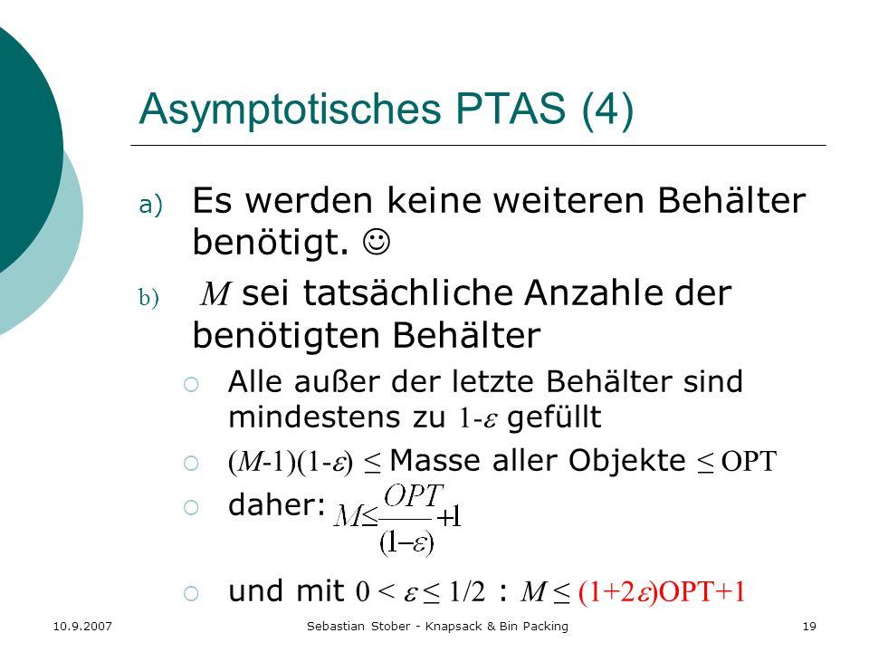 10.9.2007Sebastian Stober - Knapsack & Bin Packing19 Asymptotisches PTAS (4) a) Es werden keine weiteren Behälter benötigt. b) M sei tatsächliche Anza