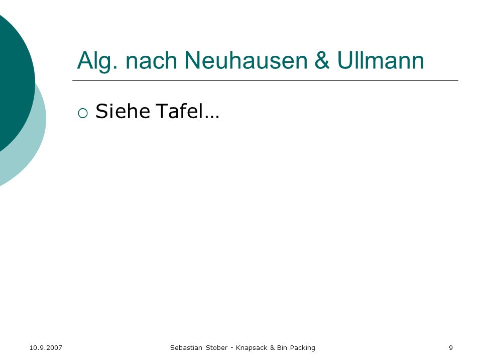 10.9.2007Sebastian Stober - Knapsack & Bin Packing20 Bin Packing - Zusammenfassung Bin Packing ist NP-vollständig.