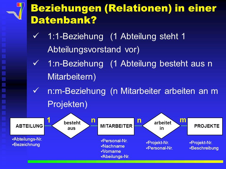 Beziehungen (Relationen) in einer Datenbank? 1:1-Beziehung(1 Abteilung steht 1 Abteilungsvorstand vor) 1:n-Beziehung(1 Abteilung besteht aus n Mitarbe