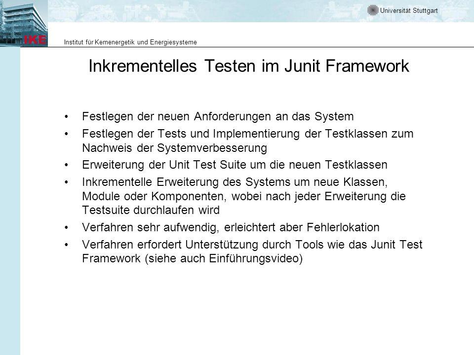 Universität Stuttgart Institut für Kernenergetik und Energiesysteme Inkrementelles Testen im Junit Framework Festlegen der neuen Anforderungen an das