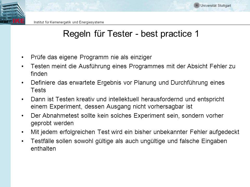 Universität Stuttgart Institut für Kernenergetik und Energiesysteme Regeln für Tester - best practice 1 Prüfe das eigene Programm nie als einziger Tes