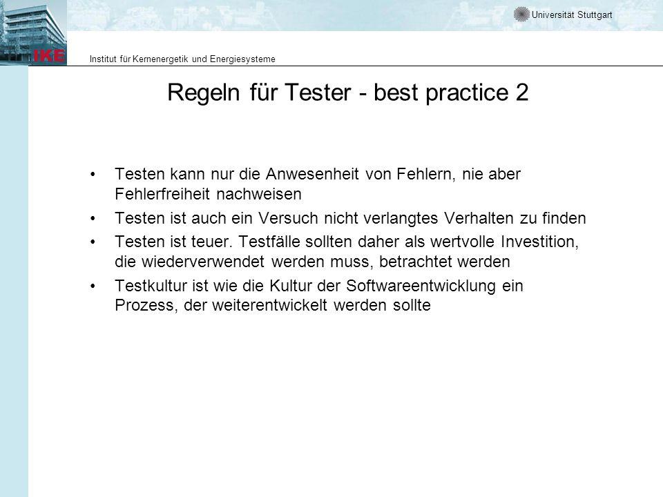 Universität Stuttgart Institut für Kernenergetik und Energiesysteme Regeln für Tester - best practice 2 Testen kann nur die Anwesenheit von Fehlern, n