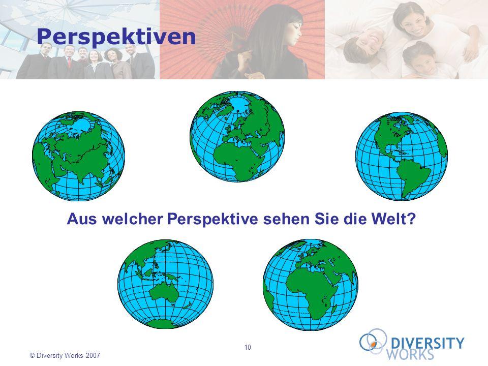 10 © Diversity Works 2007 Perspektiven Aus welcher Perspektive sehen Sie die Welt?
