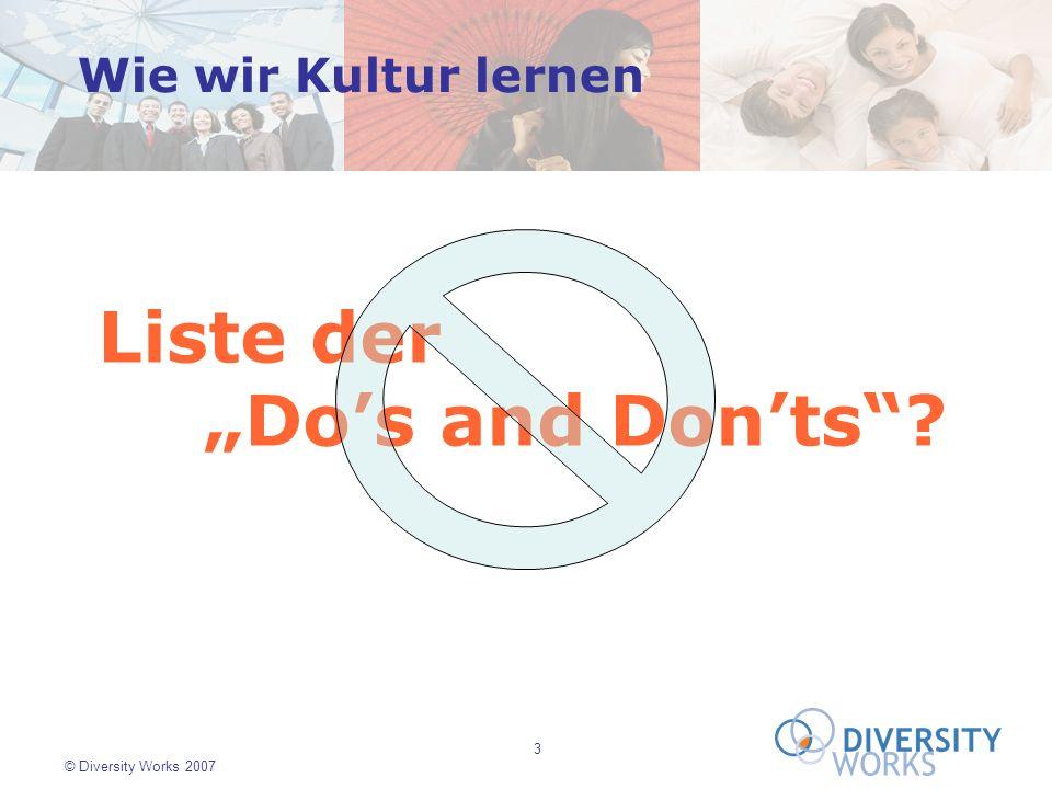 3 © Diversity Works 2007 Wie wir Kultur lernen Liste der Dos and Donts?