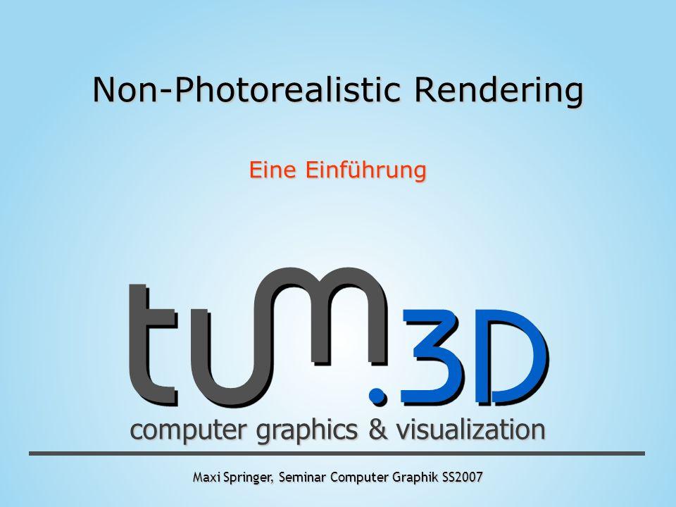 Maxi Springer, Seminar Computer Graphik SS2007 computer graphics & visualization Non-Photorealistic Rendering Eine Einführung