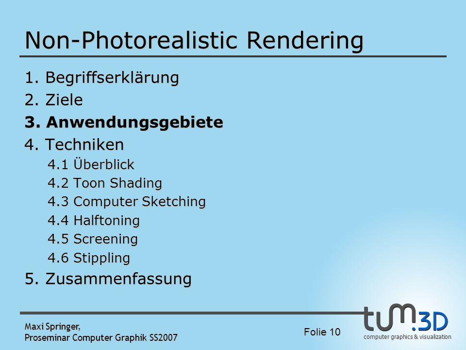 computer graphics & visualization Folie 10 Maxi Springer, Proseminar Computer Graphik SS2007 Non-Photorealistic Rendering 1. Begriffserklärung 2. Ziel