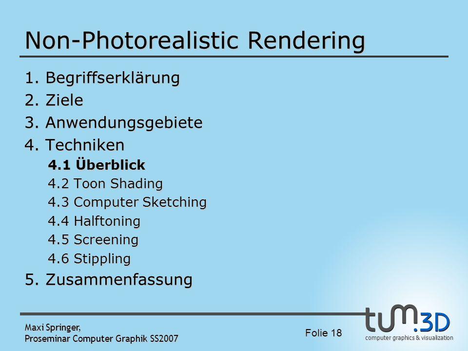 computer graphics & visualization Folie 18 Maxi Springer, Proseminar Computer Graphik SS2007 Non-Photorealistic Rendering 1. Begriffserklärung 2. Ziel