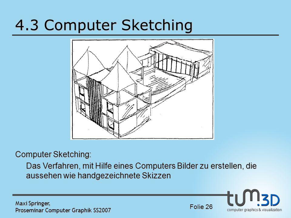 computer graphics & visualization Folie 26 Maxi Springer, Proseminar Computer Graphik SS2007 4.3 Computer Sketching Computer Sketching: Das Verfahren,