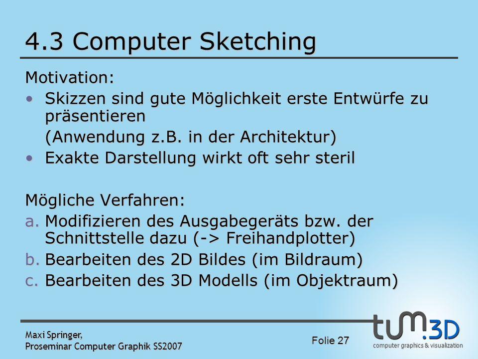 computer graphics & visualization Folie 27 Maxi Springer, Proseminar Computer Graphik SS2007 4.3 Computer Sketching Motivation: Skizzen sind gute Mögl