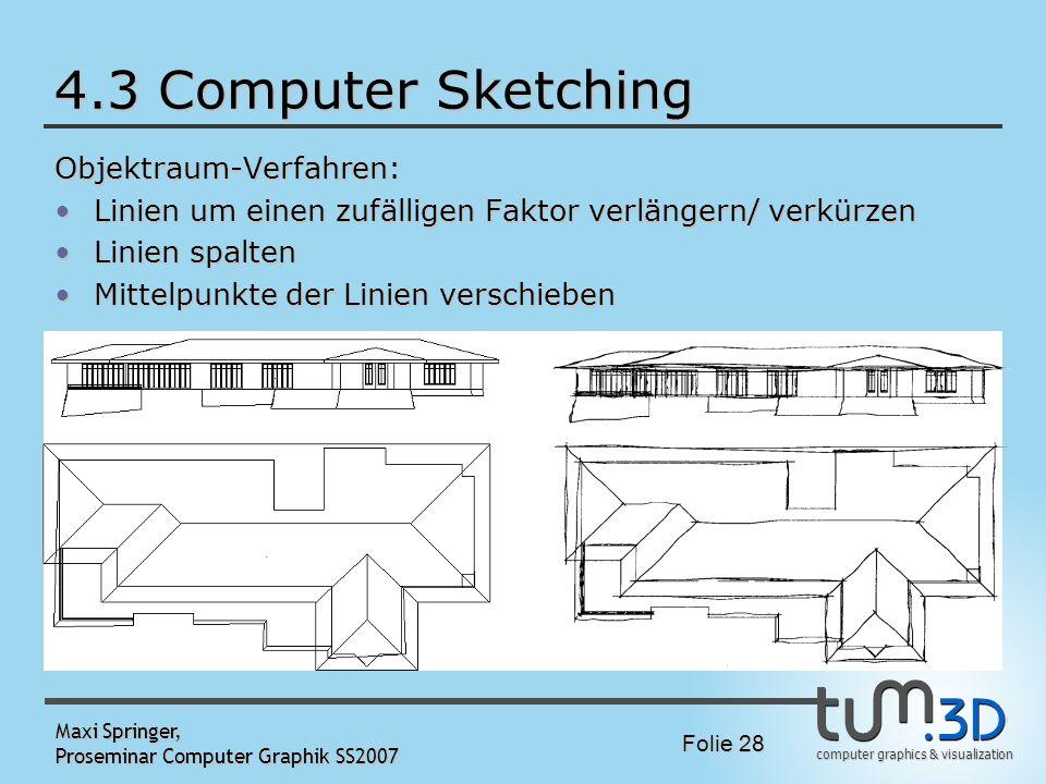 computer graphics & visualization Folie 28 Maxi Springer, Proseminar Computer Graphik SS2007 4.3 Computer Sketching Objektraum-Verfahren: Linien um ei