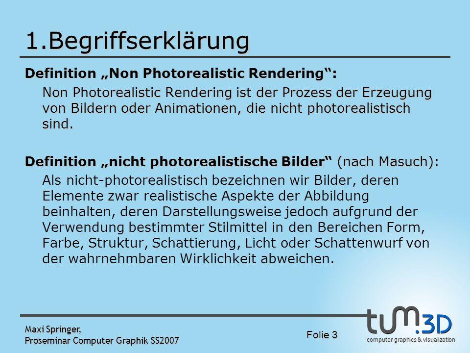 computer graphics & visualization Folie 3 Maxi Springer, Proseminar Computer Graphik SS2007 1.Begriffserklärung Definition Non Photorealistic Renderin