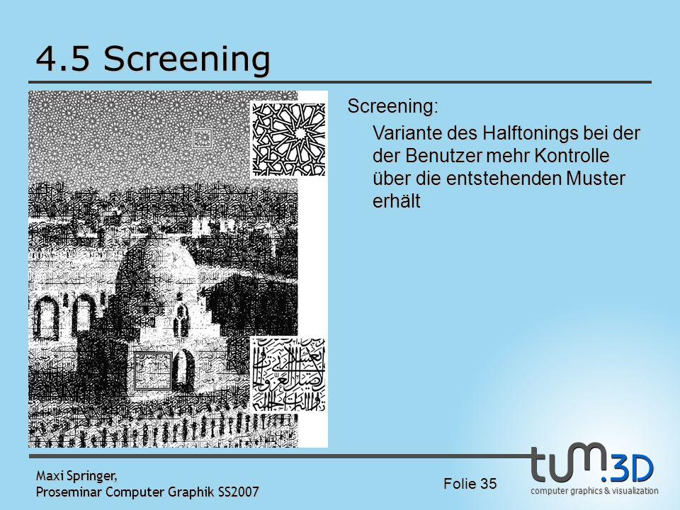 computer graphics & visualization Folie 35 Maxi Springer, Proseminar Computer Graphik SS2007 4.5 Screening - Bild Screening: Variante des Halftonings