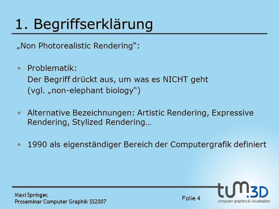computer graphics & visualization Folie 4 Maxi Springer, Proseminar Computer Graphik SS2007 1. Begriffserklärung Non Photorealistic Rendering: Problem