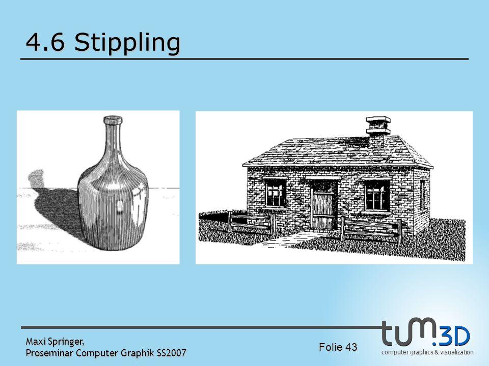computer graphics & visualization Folie 43 Maxi Springer, Proseminar Computer Graphik SS2007 4.6 Stippling