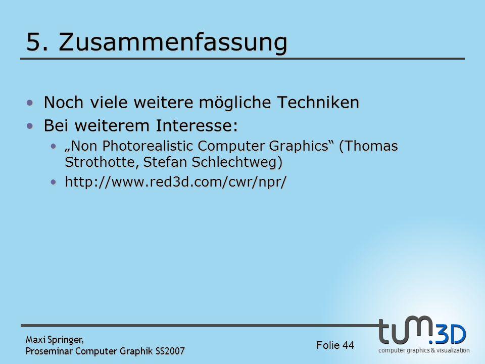 computer graphics & visualization Folie 44 Maxi Springer, Proseminar Computer Graphik SS2007 5. Zusammenfassung Noch viele weitere mögliche TechnikenN