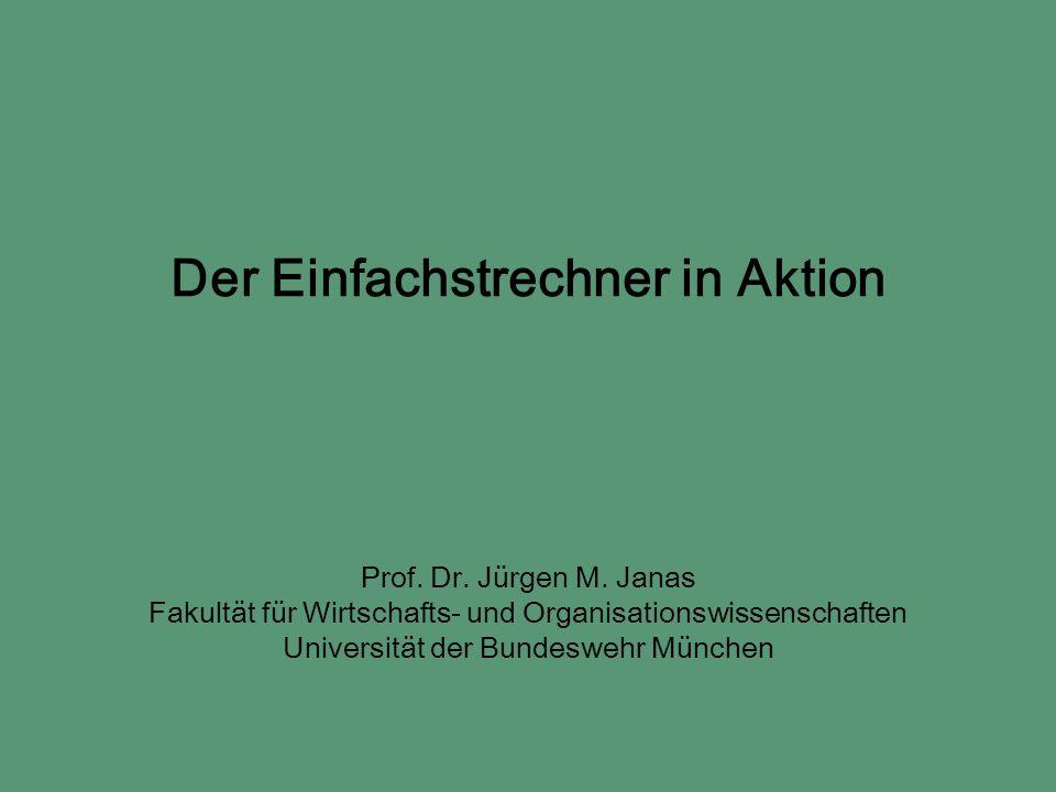 Der Einfachstrechner in Aktion Prof. Dr. Jürgen M. Janas Fakultät für Wirtschafts- und Organisationswissenschaften Universität der Bundeswehr München