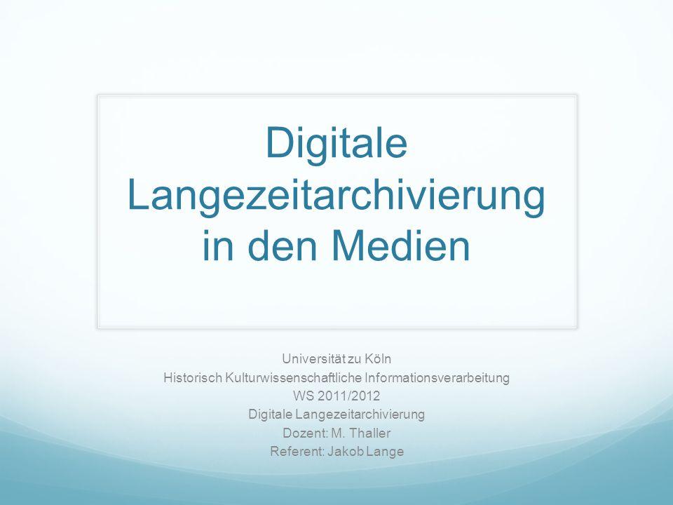 Digitale Langezeitarchivierung in den Medien Universität zu Köln Historisch Kulturwissenschaftliche Informationsverarbeitung WS 2011/2012 Digitale Lan