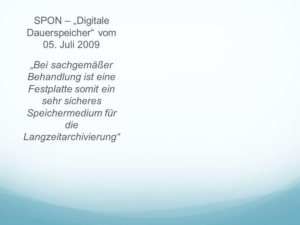 SPON – Digitale Dauerspeicher vom 05. Juli 2009 Bei sachgemäßer Behandlung ist eine Festplatte somit ein sehr sicheres Speichermedium für die Langzeit