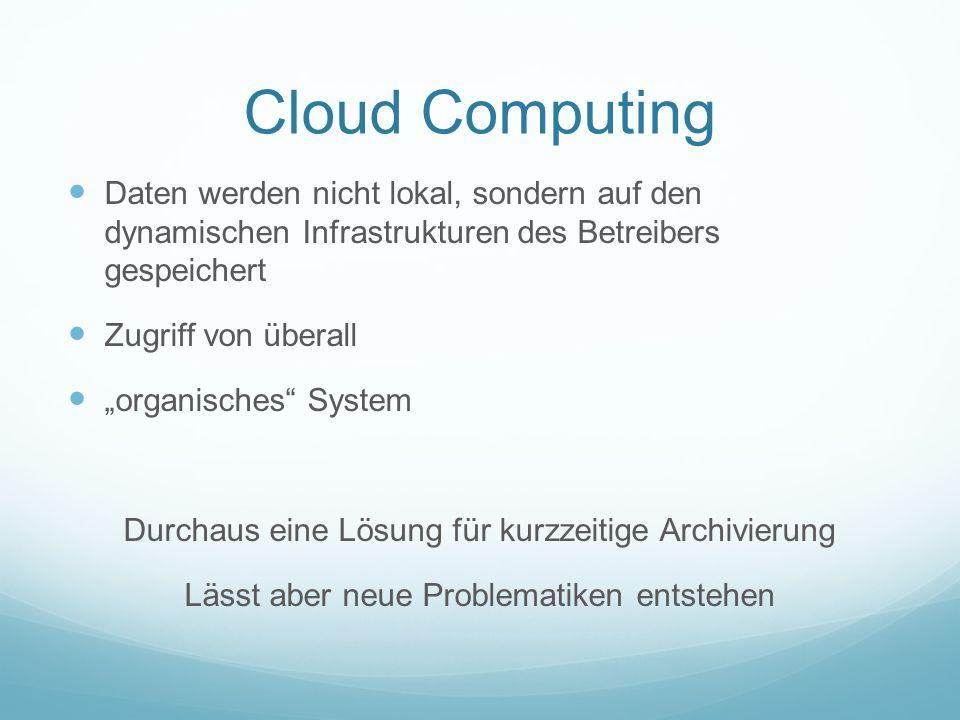 Cloud Computing Daten werden nicht lokal, sondern auf den dynamischen Infrastrukturen des Betreibers gespeichert Zugriff von überall organisches Syste