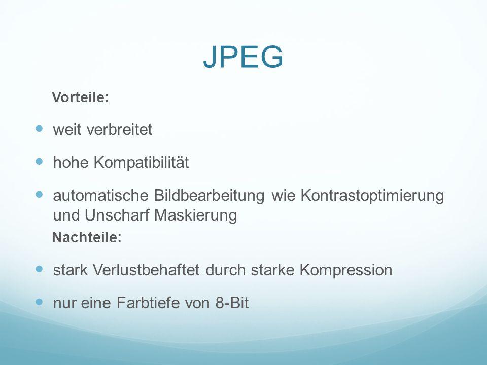 JPEG Vorteile: weit verbreitet hohe Kompatibilität automatische Bildbearbeitung wie Kontrastoptimierung und Unscharf Maskierung Nachteile: stark Verlu