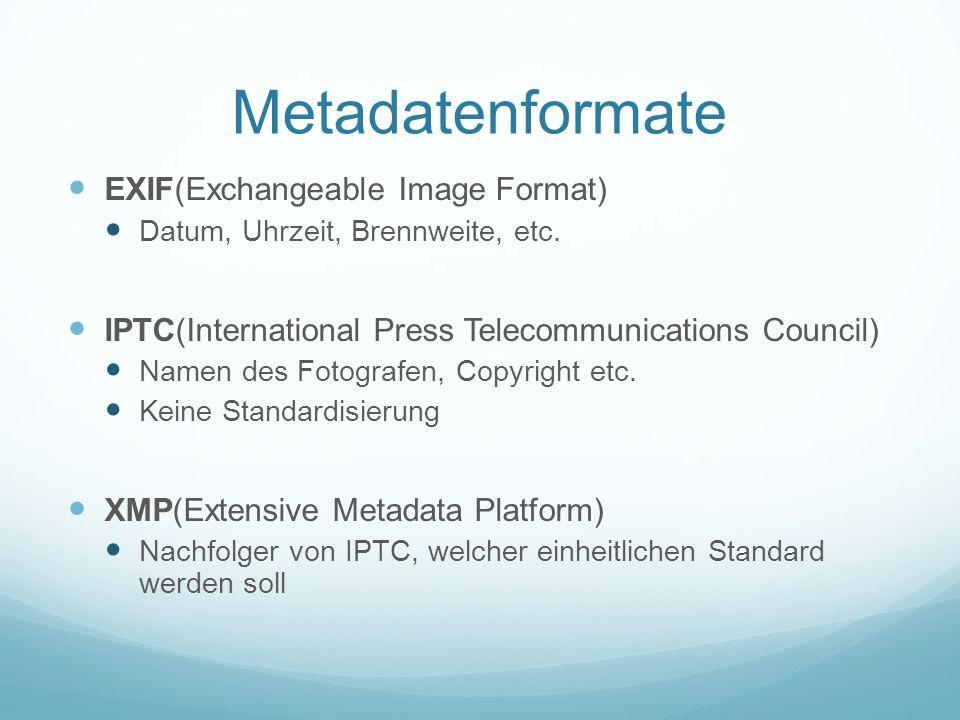 Metadatenformate EXIF(Exchangeable Image Format) Datum, Uhrzeit, Brennweite, etc. IPTC(International Press Telecommunications Council) Namen des Fotog