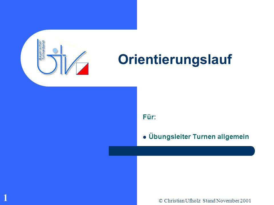 © Christian Ufholz Stand November 2001 1 Orientierungslauf Für: Übungsleiter Turnen allgemein