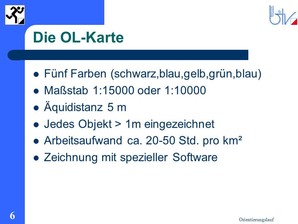 Orientierungslauf 6 Die OL-Karte Fünf Farben (schwarz,blau,gelb,grün,blau) Maßstab 1:15000 oder 1:10000 Äquidistanz 5 m Jedes Objekt > 1m eingezeichne