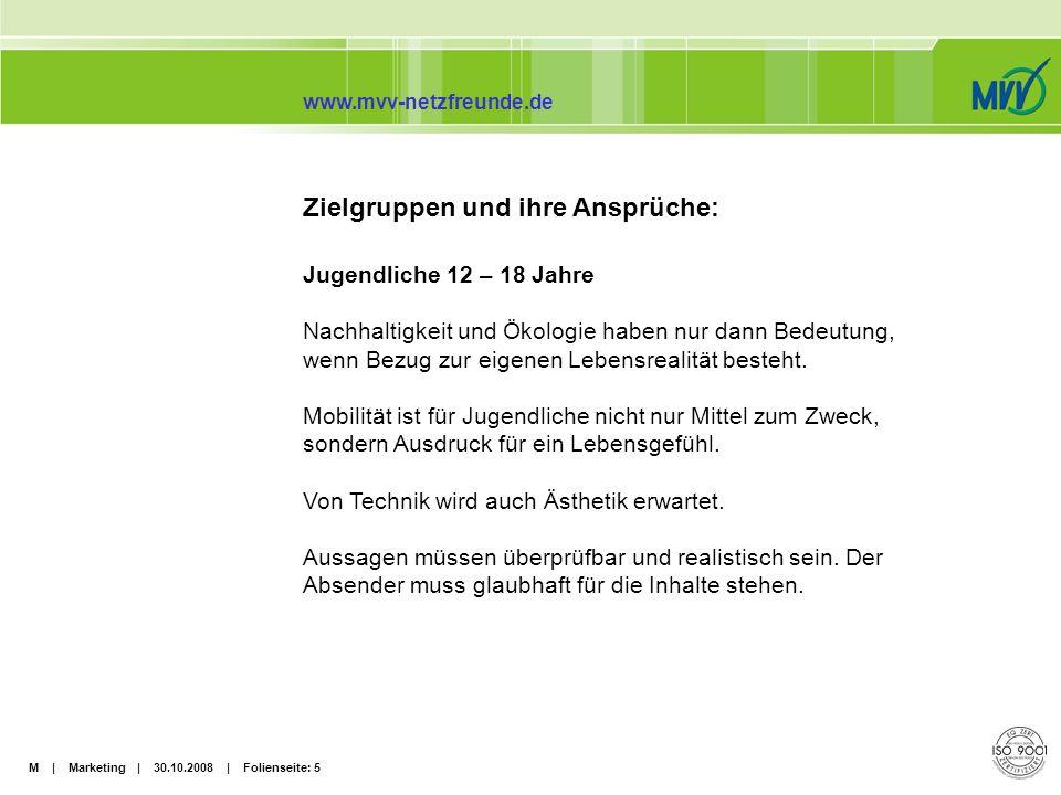 M | Marketing | 30.10.2008 | Folienseite: 6 www.mvv-netzfreunde.de Lehrer als Multiplikatoren Verkehrs-/Mobilitätserziehung spielt in der Grundschule eine hervorgehobene Rolle.