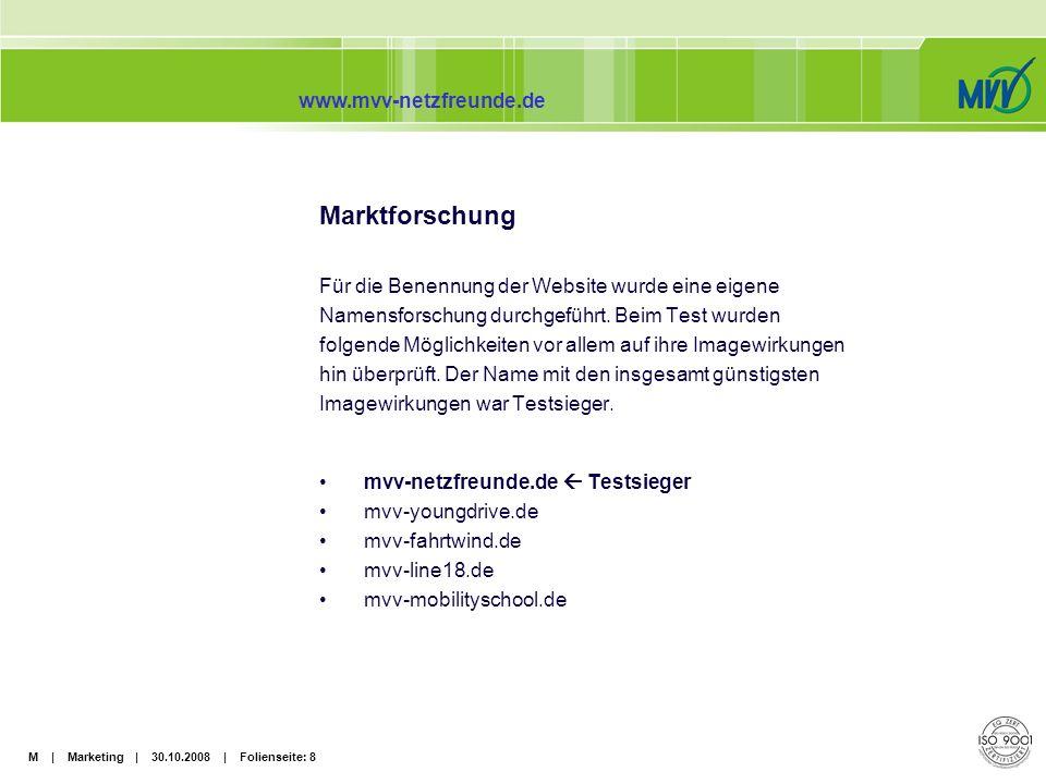 M | Marketing | 30.10.2008 | Folienseite: 9 www.mvv-netzfreunde.de Marktforschung Gleichzeitig wurden die Präferenzen für die zur Disposition stehendenThemenbereichen ermittelt – bei Schülern wie bei Lehrern.