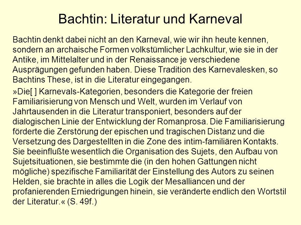 Bachtin: Literatur und Karneval Bachtin denkt dabei nicht an den Karneval, wie wir ihn heute kennen, sondern an archaische Formen volkstümlicher Lachk
