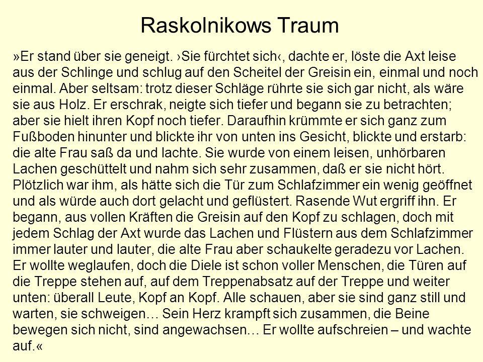 Raskolnikows Traum »Er stand über sie geneigt. Sie fürchtet sich, dachte er, löste die Axt leise aus der Schlinge und schlug auf den Scheitel der Grei