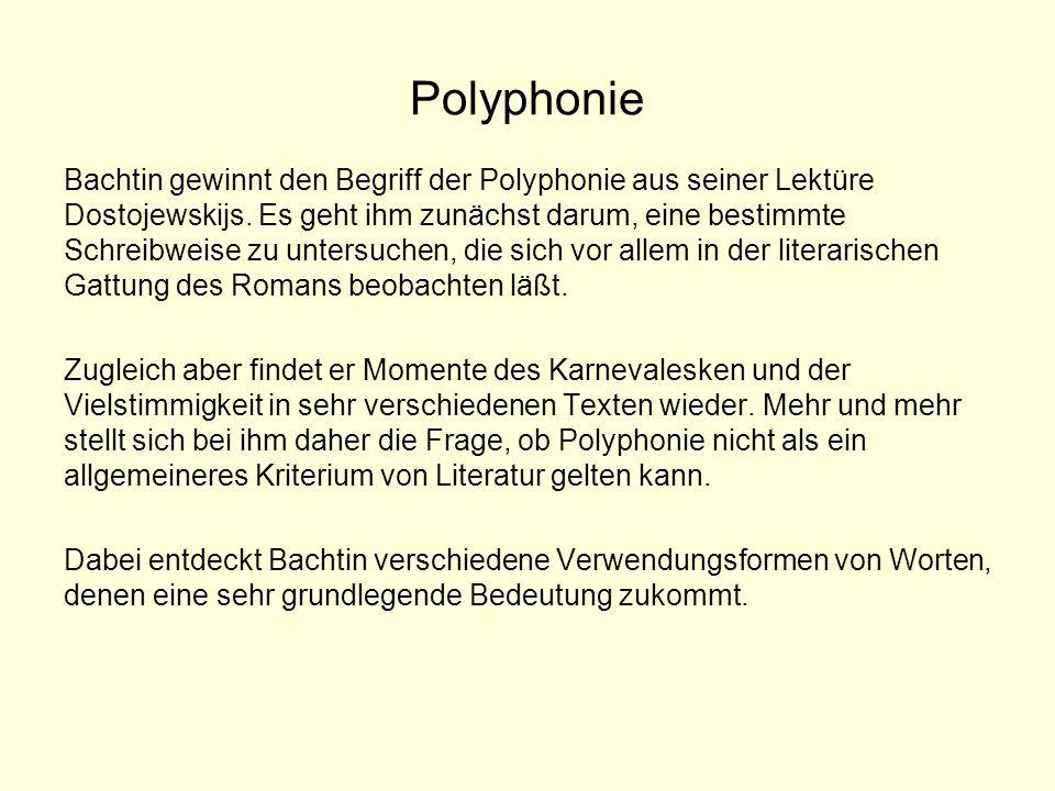 Polyphonie Bachtin gewinnt den Begriff der Polyphonie aus seiner Lektüre Dostojewskijs. Es geht ihm zunächst darum, eine bestimmte Schreibweise zu unt