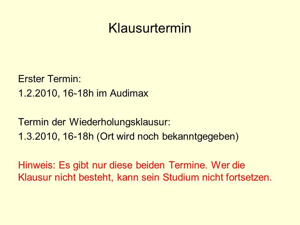 Klausurtermin Erster Termin: 1.2.2010, 16-18h im Audimax Termin der Wiederholungsklausur: 1.3.2010, 16-18h (Ort wird noch bekanntgegeben) Hinweis: Es
