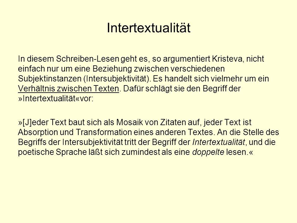 Intertextualität In diesem Schreiben-Lesen geht es, so argumentiert Kristeva, nicht einfach nur um eine Beziehung zwischen verschiedenen Subjektinstan