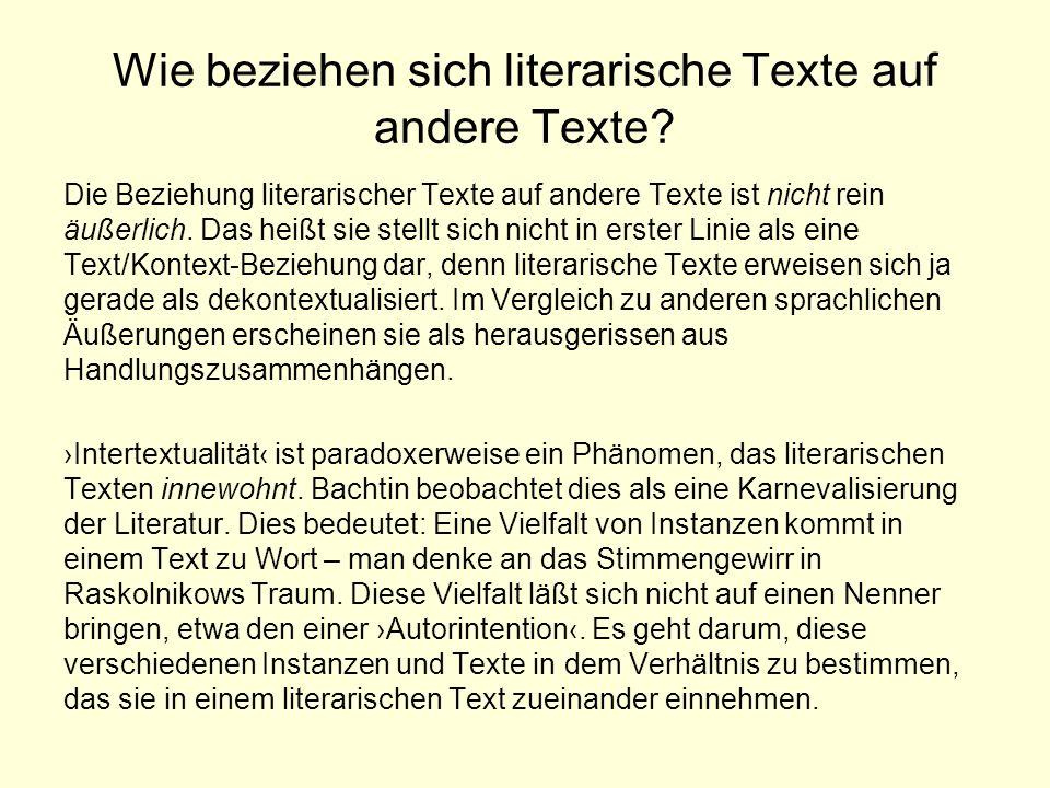 Wie beziehen sich literarische Texte auf andere Texte? Die Beziehung literarischer Texte auf andere Texte ist nicht rein äußerlich. Das heißt sie stel